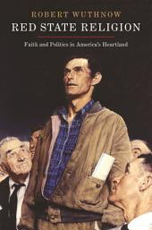 Red State Religion: Faith and Politics in America's Heartland