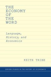 The Economy of the Word: Language, History, and Economics