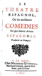 Le theatre espagnol, ou Les meilleures comedies des plus fameux auteurs espagnols: Traduites en françois..