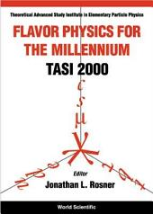 Flavor Physics for the Millennium: TASI 2000 : Boulder, Colorado, US, 4-30 June 2000