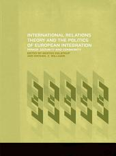 International Relations Theory and the Politics of European Integration: Power, Security and Community