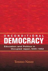 Unconditional Democracy: Education and Politics in Occupied Japan, 1945-1952