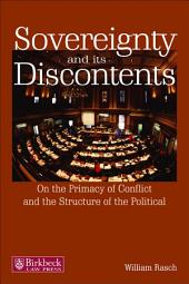 Sovereignty and its Discontents: On the Primacy of Conflict and the Structure of the Political