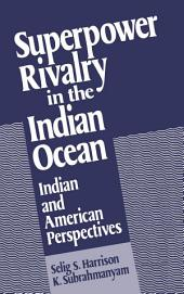 Superpower Rivalry in the Indian Ocean : Indian and American Perspectives: Indian and American Perspectives