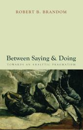 Between Saying and Doing : Towards an Analytic Pragmatism: Towards an Analytic Pragmatism