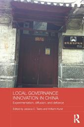 Local Governance Innovation in China: Experimentation, Diffusion, and Defiance