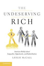 The Undeserving Rich: American Beliefs about Inequality, Opportunity, and Redistribution