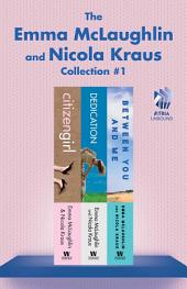 The Emma McLaughlin and Nicola Kraus Collection #1: Citizen Girl, Dedication, and Between You and Me