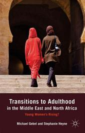 Transitions to Adulthood in the Middle East and North Africa: Young Women's Rising?