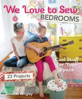 We Love to Sew—Bedrooms (Fixed Layout Format): 23 Projects • Cool Stuff for Your Space