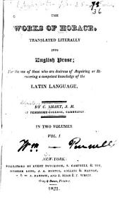 The Works of Horace: Translated Literally Into English Prose : for the Use of Those who are Desirous of Acquiring Or Recovering a Competent Knowledge of the Latin Language, Volume 1