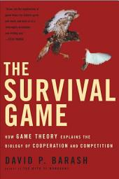 The Survival Game: How Game Theory Explains the Biology of Cooperation and Competition
