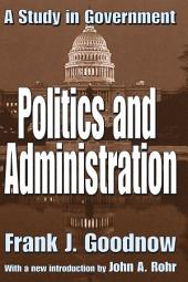 Politics and Administration: A Study in Government