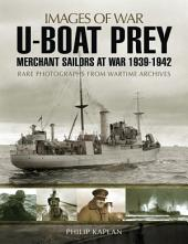 U-boat Prey: Merchant Sailors at War, 1939-1942: Rare Photographs from Wartime Archives
