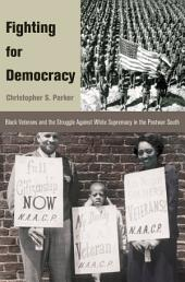 Fighting for Democracy: Black Veterans and the Struggle Against White Supremacy in the Postwar South: Black Veterans and the Struggle Against White Supremacy in the Postwar South