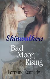 Bad Moon Rising - Skinwalkers Book 1: Shifter Werewolf Romance: Skinwalkers Trilogy