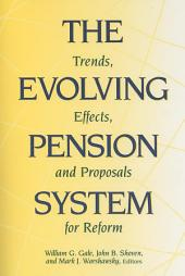 The Evolving Pension System: Trends, Effects, and Proposals for Reform