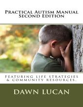 Practical Autism Manual Second Edition: Featuring Life Strategies and Community Resources