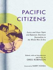 Pacific Citizens: Larry and Guyo Tajiri and Japanese American Journalism in the World War II Era