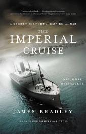 The Imperial Cruise: A Secret History of Empire and War