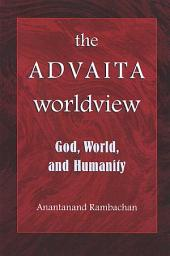 The Advaita Worldview: God, World, and Humanity