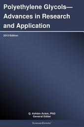 Polyethylene Glycols—Advances in Research and Application: 2013 Edition