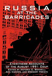 Russia at the Barricades: Eyewitness Accounts of the August 1991 Coup: Eyewitness Accounts of the August 1991 Coup