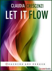 Let it Flow. How to Develop Your Own Energy and Self-awareness