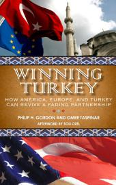 Winning Turkey: How America, Europe, and Turkey Can Revive a Fading Partnership