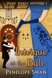 Intrigue at the Ball ~ A romantic Regency mystery for Jane Austen fans: (A Pride and Prejudice Variaton)