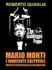 Mario Monti, l'innocente colpevole: modesta psicopatologia di un burattino