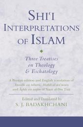 Shi'i Interpretations of Islam: Three Treatises on Theology and Eschatology