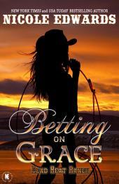 Betting on Grace: A Dead Heat Ranch Novel