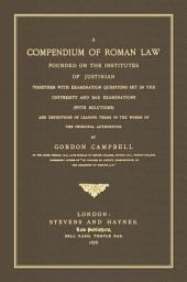 A Compendium of Roman Law: Founded on the Institutes of Justinian Together with Examination Questions Set in the University and Bar Examinations (with Solutions) and Definitions of Leading Terms in the Words of the Principal Authorities