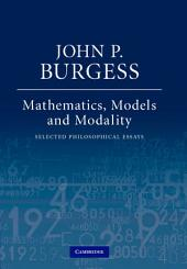 Mathematics, Models, and Modality: Selected Philosophical Essays
