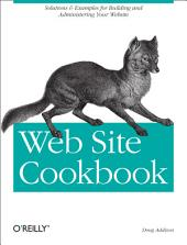 Web Site Cookbook: Solutions & Examples for Building and Administering Your Web Site