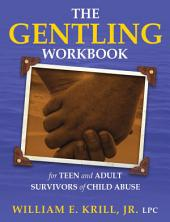 The Gentling Workbook for Teen and Adult Survivors of Child Abuse