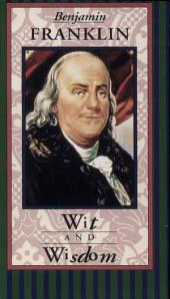 Benjamin Franklin Wit and Wisdom