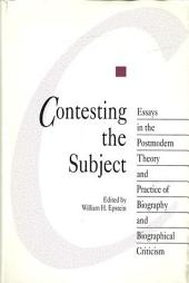 Contesting the Subject: Essays in the Postmodern Theory and Practice of Biography and Biographical Criticism