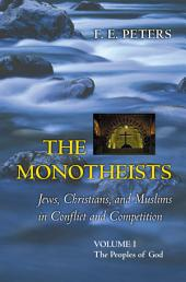 The Monotheists: Jews, Christians, and Muslims in Conflict and Competition, Volume I: The Peoples of God, Volume 1