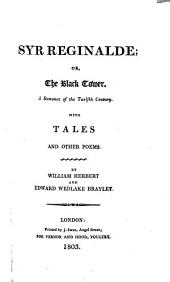 Syr Reginalde; Or, The Black Tower, a Romance of the Twelfth Century: With Tales and Other Poems