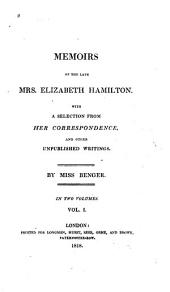 Memoirs of the Late Mrs. Elizabeth Hamilton: With a Selection from Her Correspondence, and Other Unpublished Writings, Volume 1