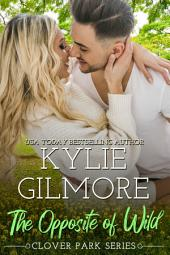 The Opposite of Wild: Clover Park Series, Book 1