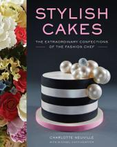 Stylish Cakes: The Extraordinary Confections of The Fashion Chef