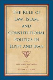 The Rule of Law, Islam, and Constitutional Politics in Egypt and Iran