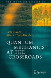 Quantum Mechanics at the Crossroads: New Perspectives from History, Philosophy and Physics