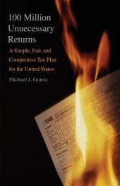100 Million Unnecessary Returns: A Simple, Fair, and Competitive Tax Plan for the United States