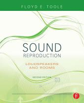 Sound Reproduction: The Acoustics and Psychoacoustics of Loudspeakers and Rooms