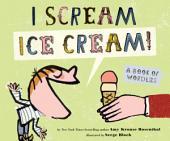 I Scream! Ice Cream!: A Book of Wordles