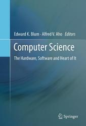 Computer Science: The Hardware, Software and Heart of It